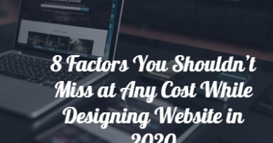 8 Factors You Shouldn't Miss at Any Cost While Designing your Website in 2020