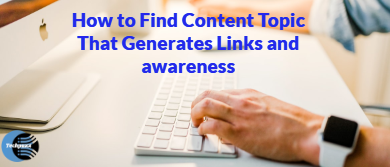 learn How to Find Content Topic That Generates Links and awareness