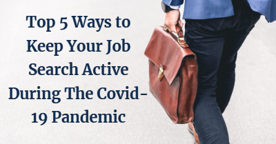 Top 5 Ways to Keep Your Job Search Active During The Covid-19 Pandemic