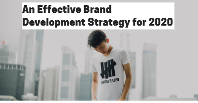 How to Create an Effective Brand Development Strategy for 2020