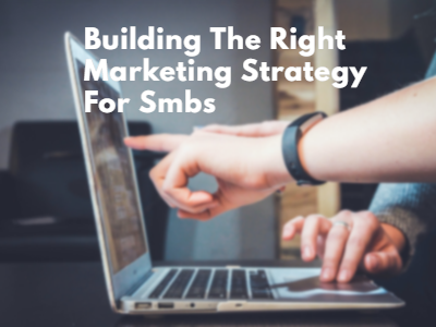 how to creat Building The Right Marketing Strategy For Small Business