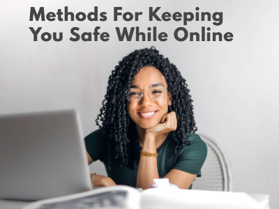 Methods For Keeping You Safe While Online