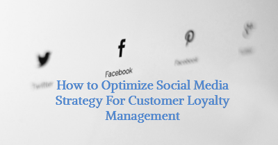 How to Optimize Social Media Strategy For Customer Loyalty Management