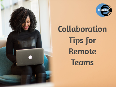 Collaboration Tips for Remote Teams