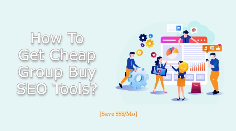 How to get cheap Group buy seo tools?
